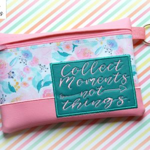 Collect Moments not things zipper bag in the hoop embroidery file by spunky stitches