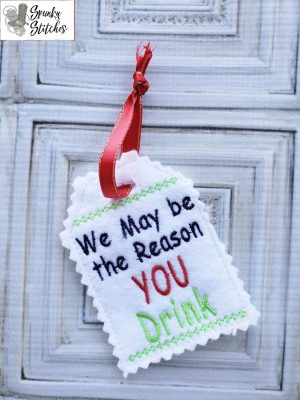 We may be the reason you drink gift tag in the hoop embroidery file by spunky stitches