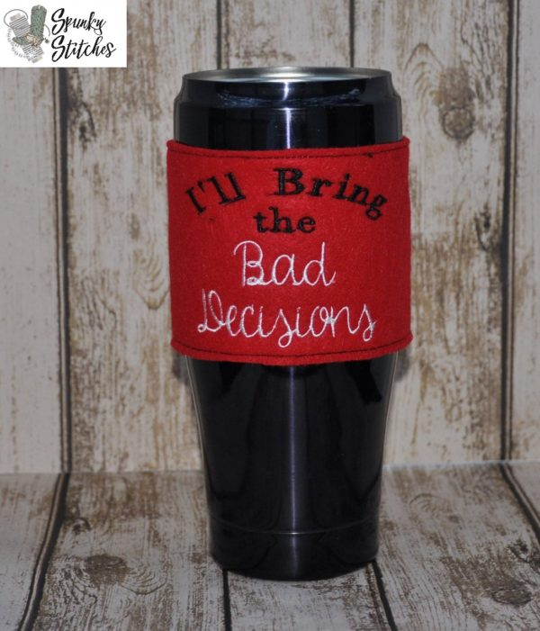 I'll Bring the bad decisions cup wrap in the hoop embroidery file by spunky stitches